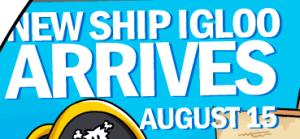 New ship igloo arrives Augst 15th,Tomorrow!